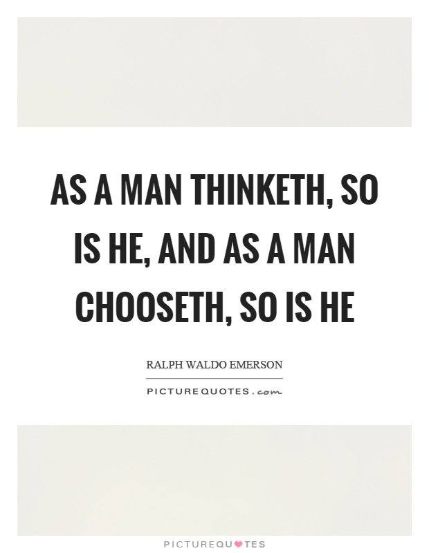 As a man thinketh, so is he, and as a man chooseth, so is he Picture Quote #1