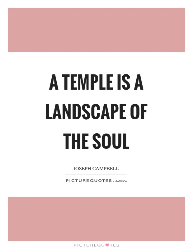 A temple is a landscape of the soul Picture Quote #1