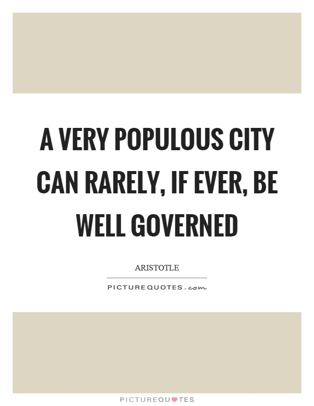 A very populous city can rarely, if ever, be well governed Picture Quote #1