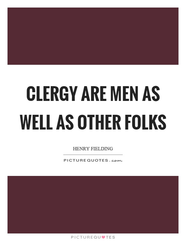 Clergy are men as well as other folks Picture Quote #1