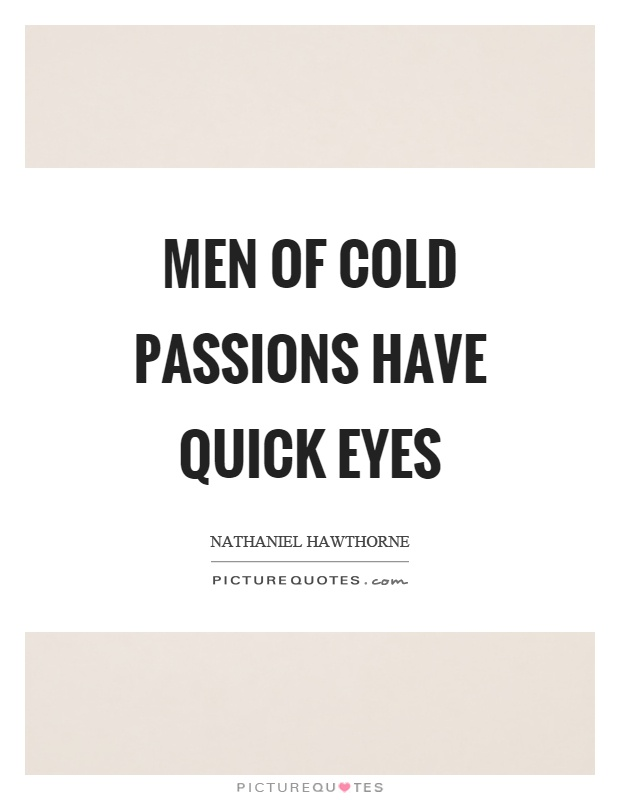 Men of cold passions have quick eyes Picture Quote #1