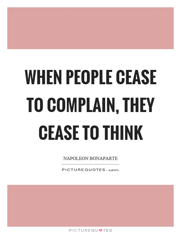 When people cease to complain, they cease to think Picture Quote #1