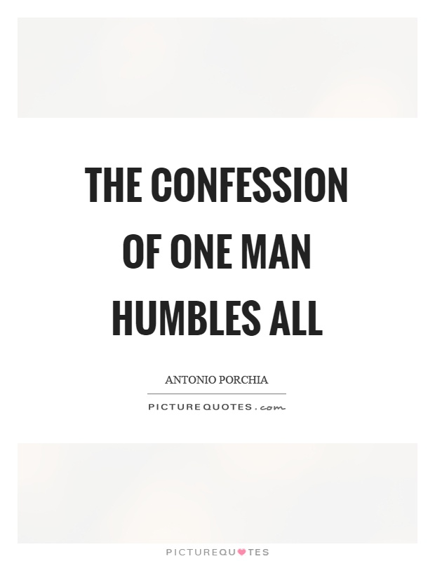 The confession of one man humbles all Picture Quote #1