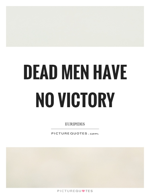 Dead men have no victory Picture Quote #1