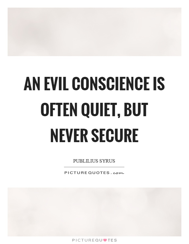 An evil conscience is often quiet, but never secure Picture Quote #1