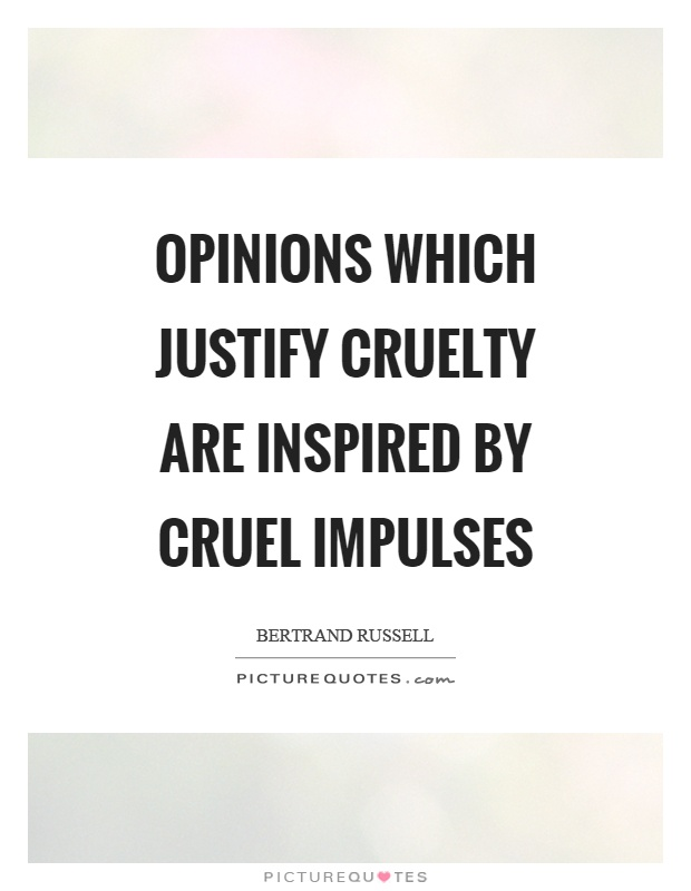 Opinions which justify cruelty are inspired by cruel impulses Picture Quote #1