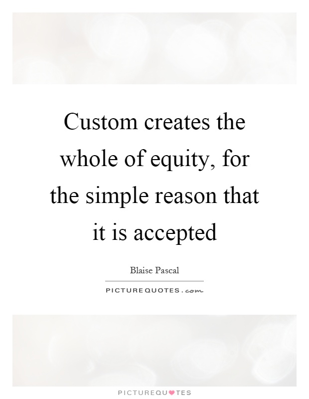 Custom creates the whole of equity, for the simple reason that it is accepted Picture Quote #1