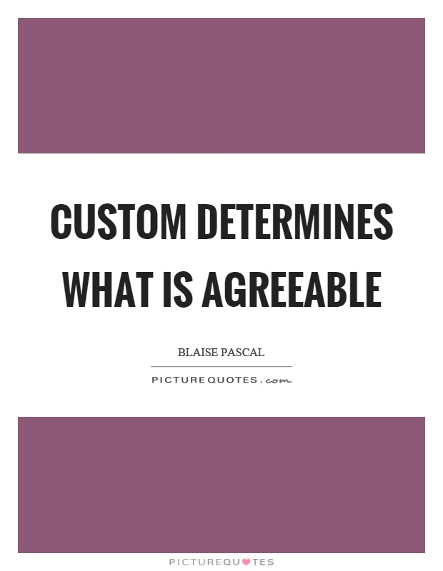 Custom determines what is agreeable Picture Quote #1