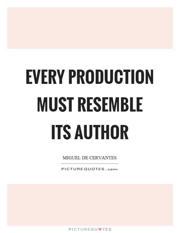 Every production must resemble its author Picture Quote #1