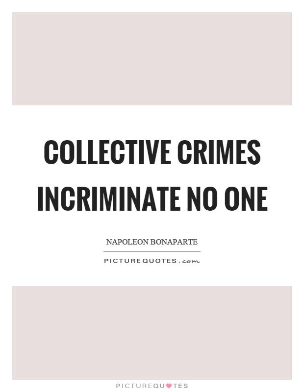 Collective crimes incriminate no one Picture Quote #1