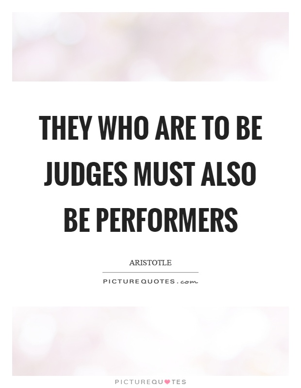 They who are to be judges must also be performers Picture Quote #1
