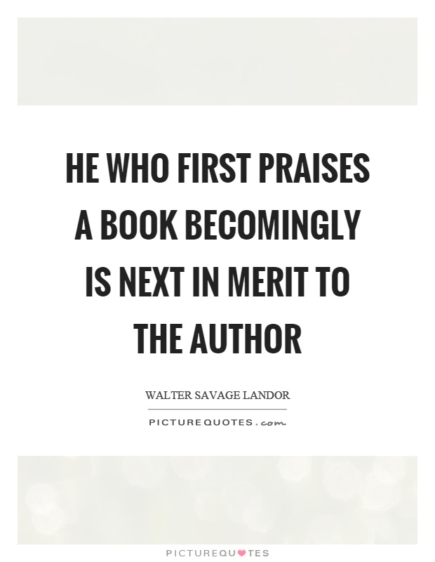 He who first praises a book becomingly is next in merit to the author Picture Quote #1