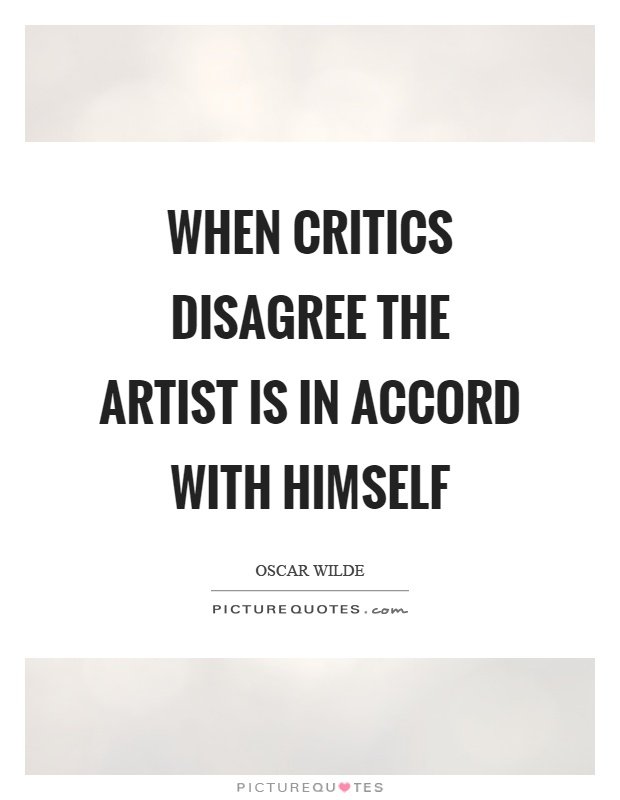 When critics disagree the artist is in accord with himself Picture Quote #1
