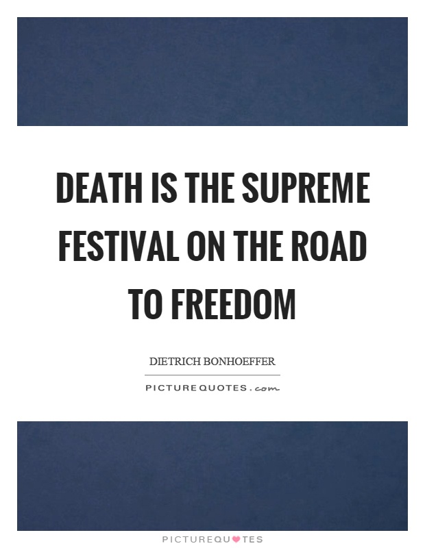 Death is the supreme festival on the road to freedom Picture Quote #1