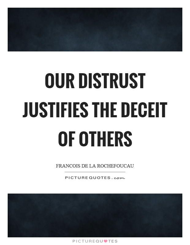 Our distrust justifies the deceit of others Picture Quote #1