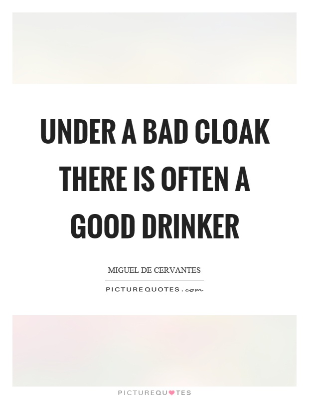 Under a bad cloak there is often a good drinker Picture Quote #1