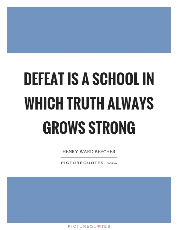 Defeat is a school in which truth always grows strong Picture Quote #1
