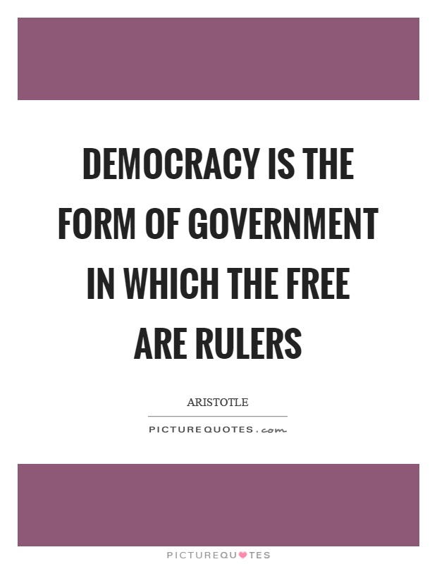 Democracy is the form of government in which the free are rulers Picture Quote #1
