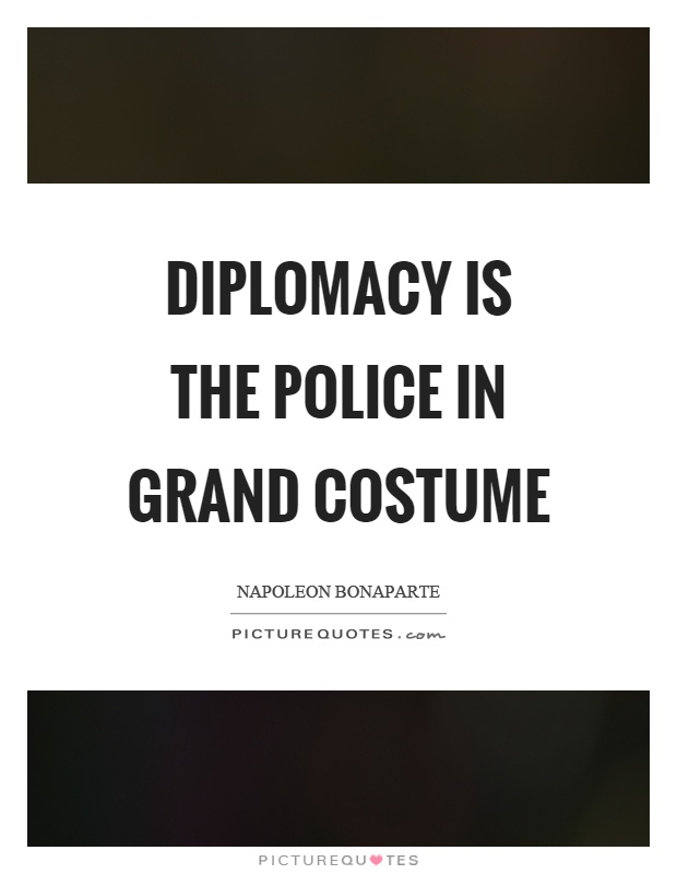 Diplomacy is the police in grand costume Picture Quote #1