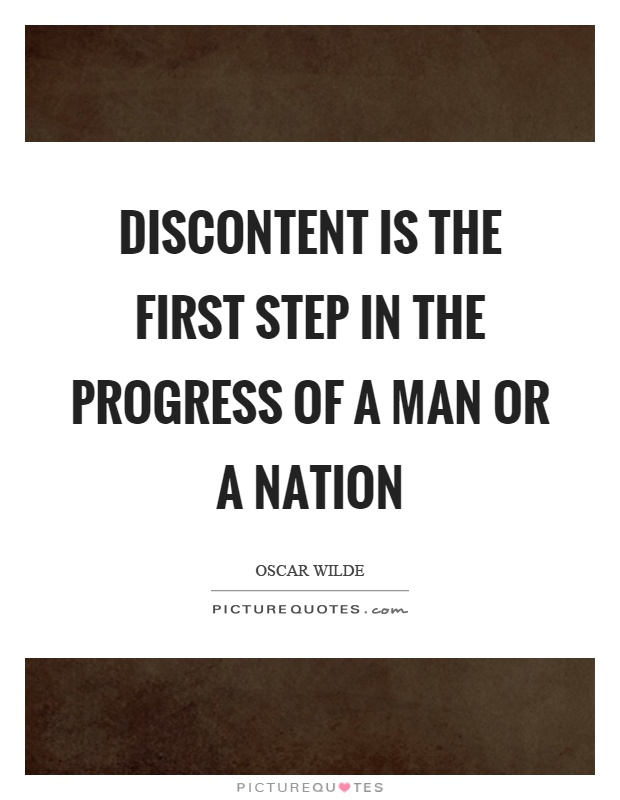 Discontent is the first step in the progress of a man or a nation Picture Quote #1