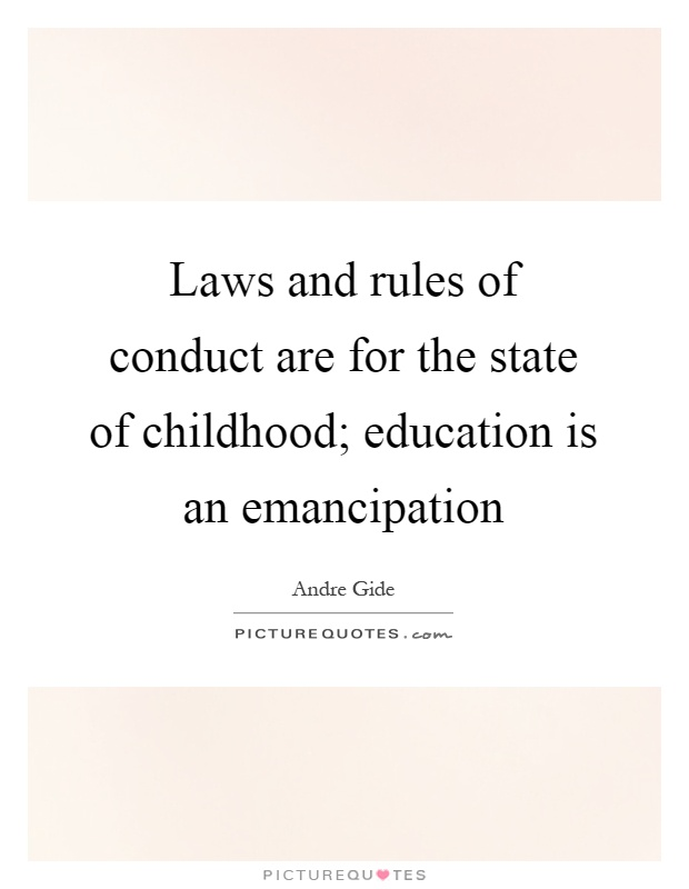Laws and rules of conduct are for the state of childhood; education is an emancipation Picture Quote #1