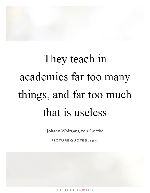 They teach in academies far too many things, and far too much that is useless Picture Quote #1