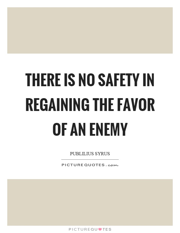 There is no safety in regaining the favor of an enemy Picture Quote #1