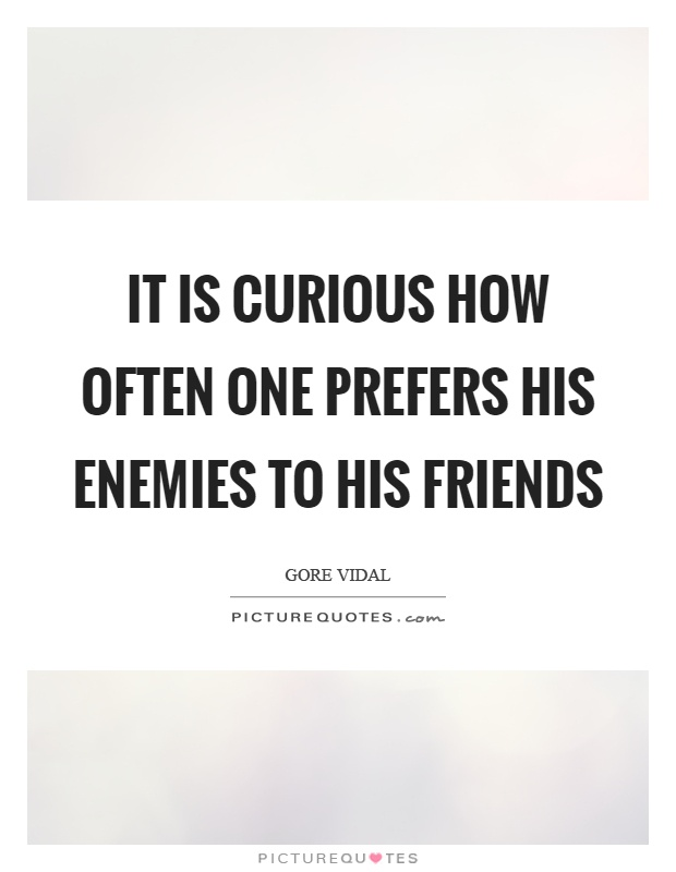 It is curious how often one prefers his enemies to his friends Picture Quote #1