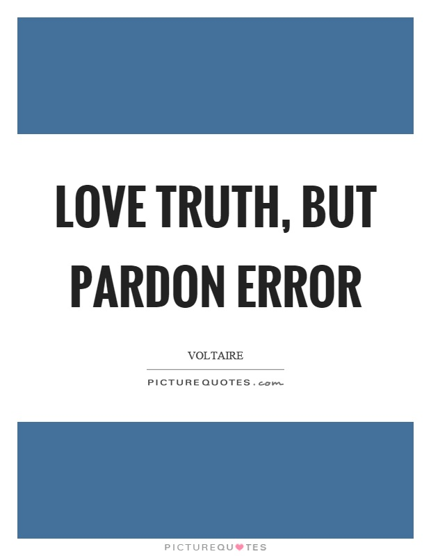 Love truth, but pardon error Picture Quote #1
