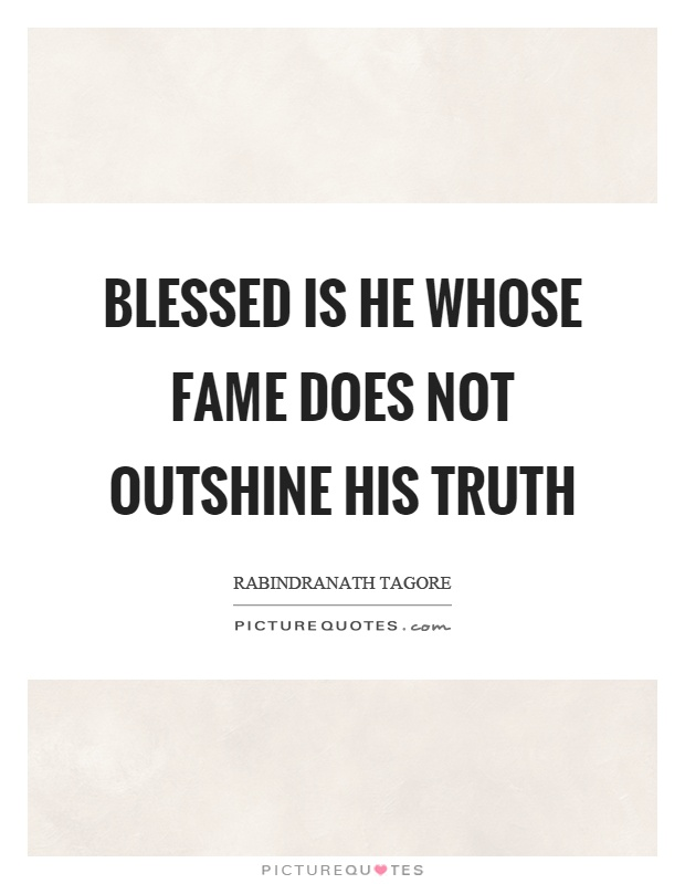 Blessed is he whose fame does not outshine his truth Picture Quote #1