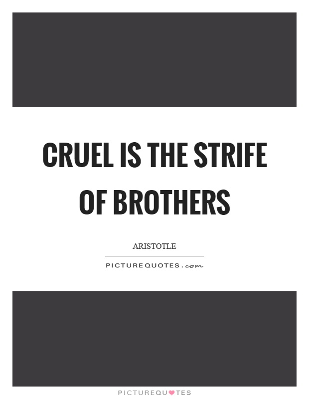 Cruel is the strife of brothers Picture Quote #1
