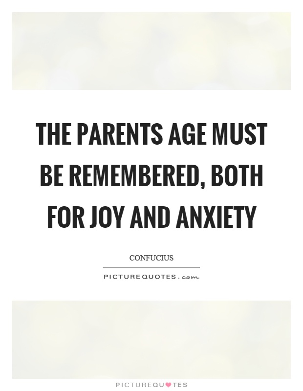 The parents age must be remembered, both for joy and anxiety Picture Quote #1
