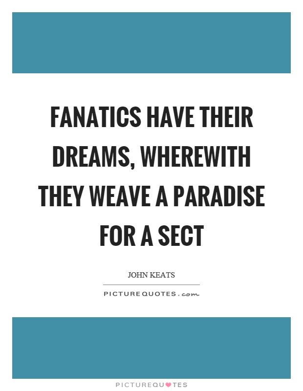 Fanatics have their dreams, wherewith they weave a paradise for a sect Picture Quote #1
