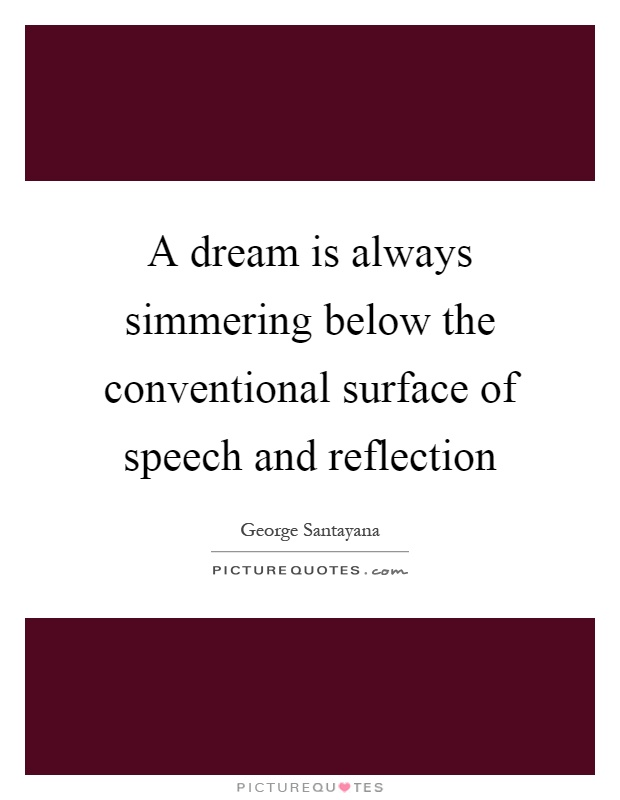 A dream is always simmering below the conventional surface of speech and reflection Picture Quote #1