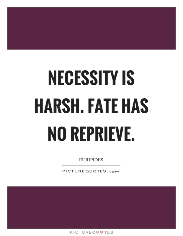 Necessity is harsh. Fate has no reprieve Picture Quote #1