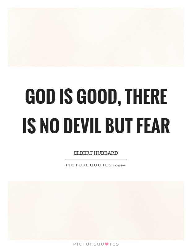 God is good, there is no devil but fear Picture Quote #1