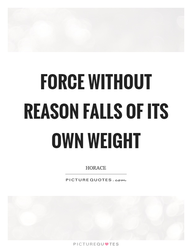 Force without reason falls of its own weight Picture Quote #1