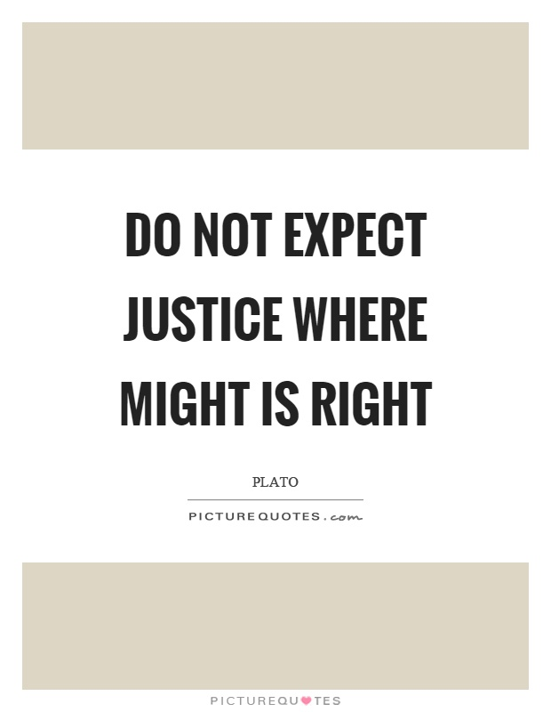 Do not expect justice where might is right Picture Quote #1