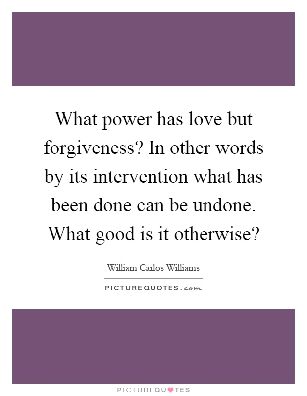 forgiveness quotes  amp  sayings   forgiveness picture quotes   page  what power has love but forgiveness  in other words by its intervention what has been
