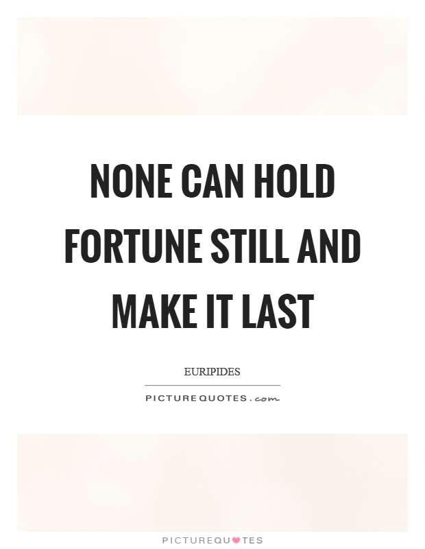 None can hold fortune still and make it last Picture Quote #1