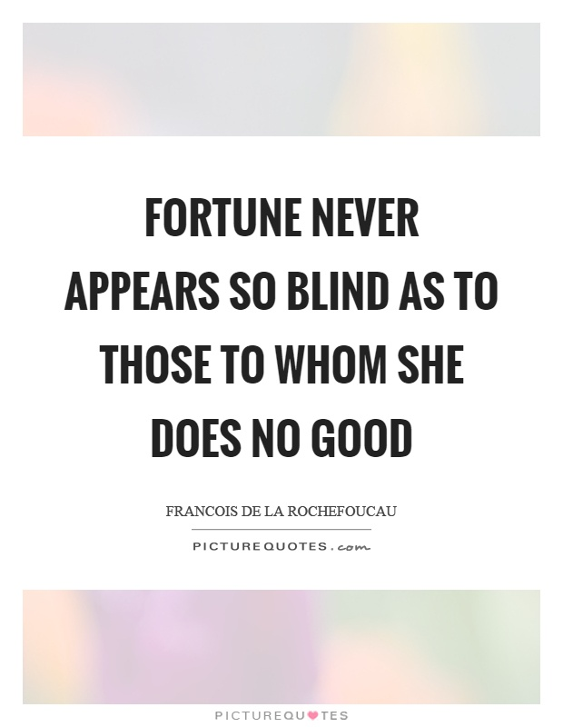 Fortune never appears so blind as to those to whom she does no good Picture Quote #1