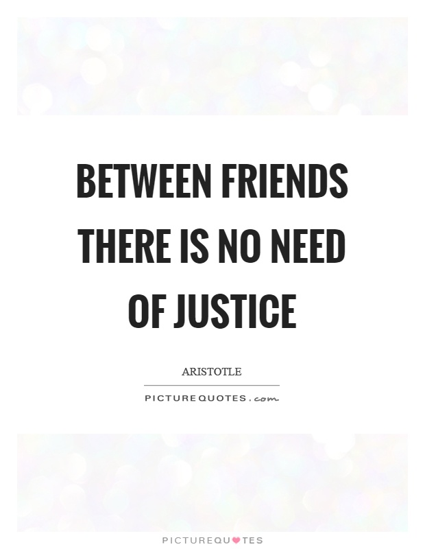 Between friends there is no need of justice Picture Quote #1