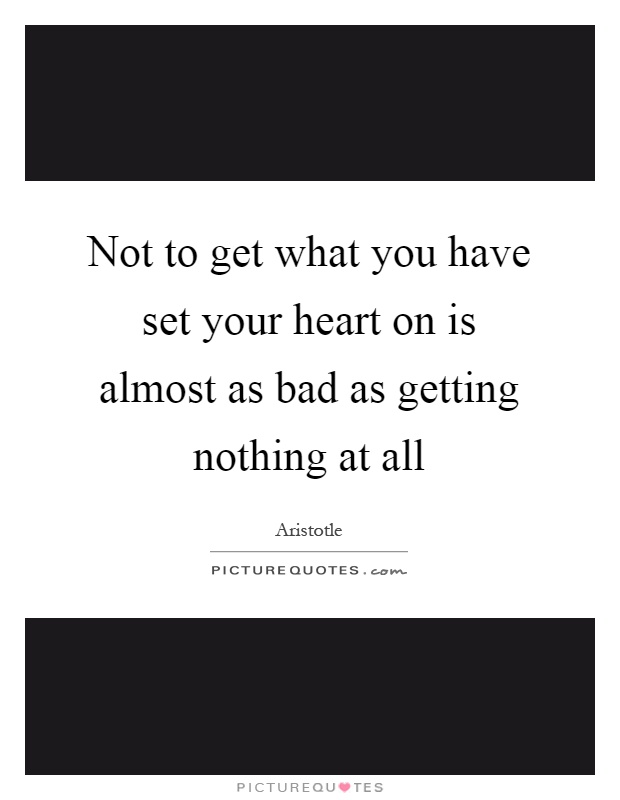 Get All As: Not To Get What You Have Set Your Heart On Is Almost As