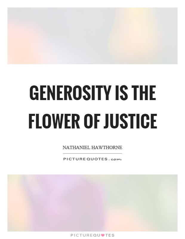Generosity is the flower of justice Picture Quote #1
