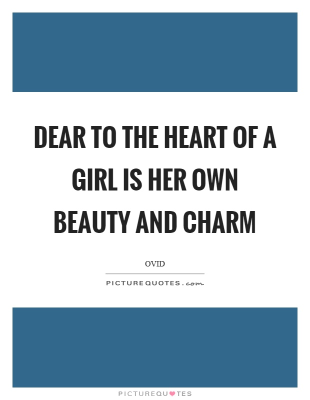 Dear to the heart of a girl is her own beauty and charm Picture Quote #1