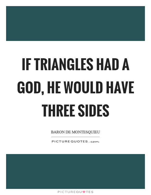 If triangles had a God, he would have three sides Picture Quote #1