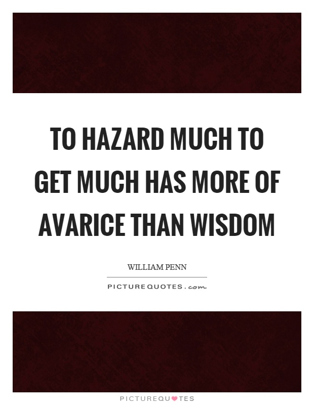To hazard much to get much has more of avarice than wisdom Picture Quote #1