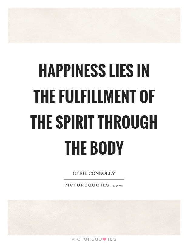 Happiness lies in the fulfillment of the spirit through the body Picture Quote #1