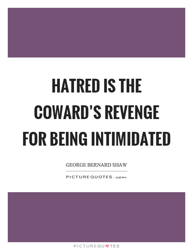 Hatred is the coward's revenge for being intimidated Picture Quote #1