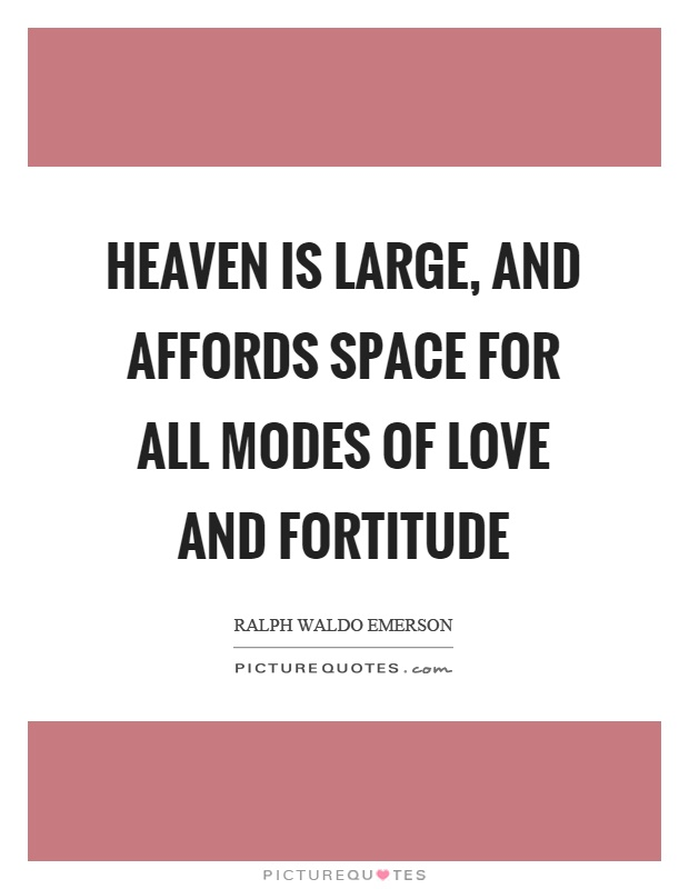 Heaven is large, and affords space for all modes of love and fortitude Picture Quote #1
